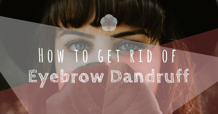 how to get rid of eyebrow dandruff