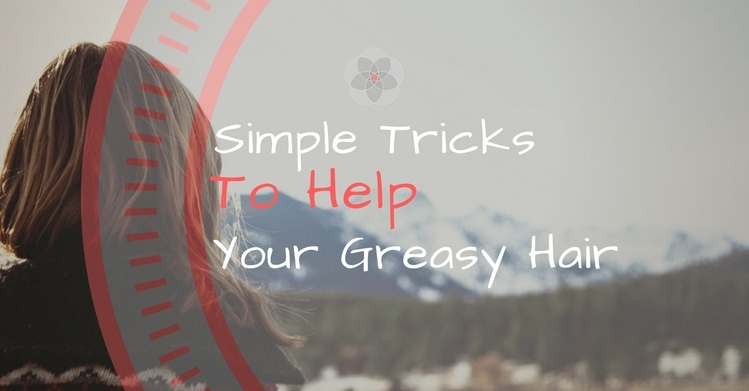 Tricks To Help Greasy Hair