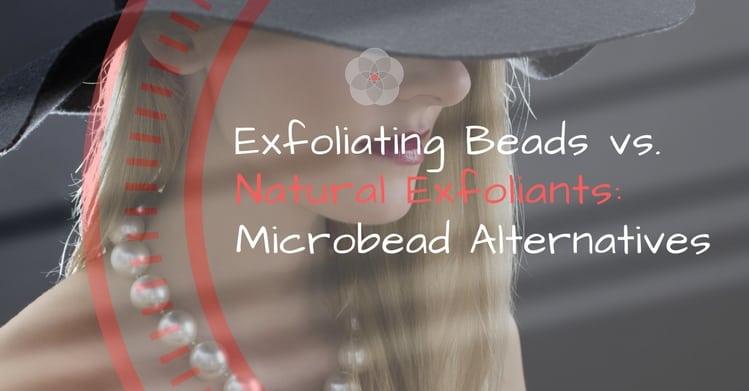 Exfoliating Beads vs. Natural Exfoliants Microbead Alternatives