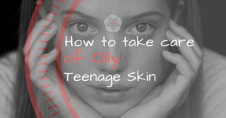 How to Take Care of Oily Teenage Skin